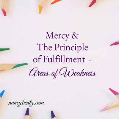 Mercy & The Principle of Fulfillment – Areas of Weakness
