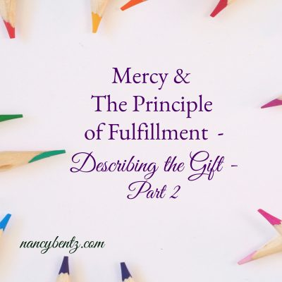 Mercy & The Principle of Fulfillment – Describing the Gift – Part 2