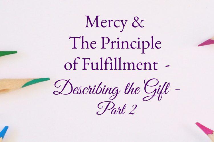Mercy & The Principle of Fulfillment - Describing the Gift - Part 2