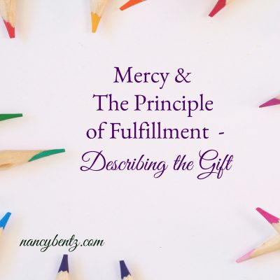 Mercy & The Principle of Fulfillment – Describing the Gift