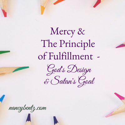 Mercy & The Principle of Fulfillment – God's Design & Satan's Goal
