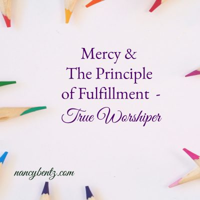 Mercy & The Principle of Fulfillment – True Worshiper