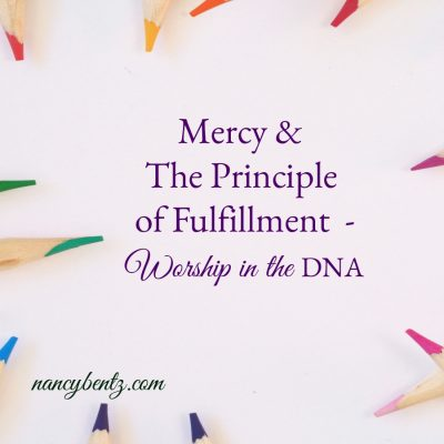 Mercy & The Principle of Fulfillment – Worship in the DNA