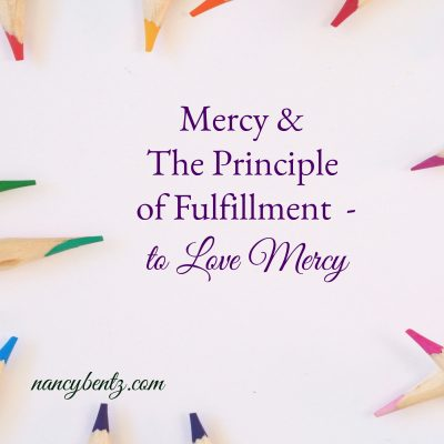 Mercy & The Principle of Fulfillment – to Love Mercy