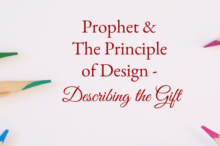 Prophet & The Principle of Design - Describing the Gift