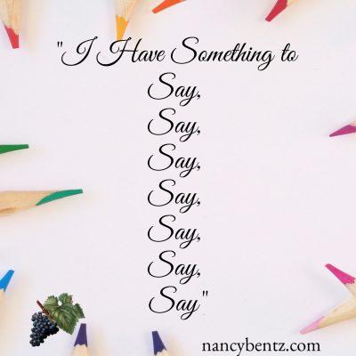 """I Have Something to Say, Say, Say, Say, Say, Say, Say"""