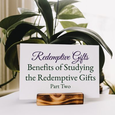 Benefits of Studying the Redemptive Gifts, Part Two