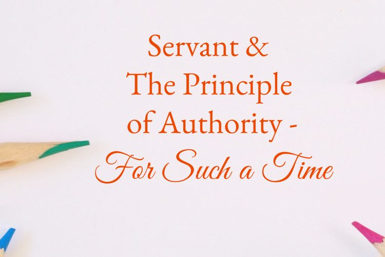Servant & The Principle of Authority - For Such a Time