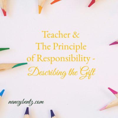 Teacher & The Principle of Responsibility – Describing the Gift