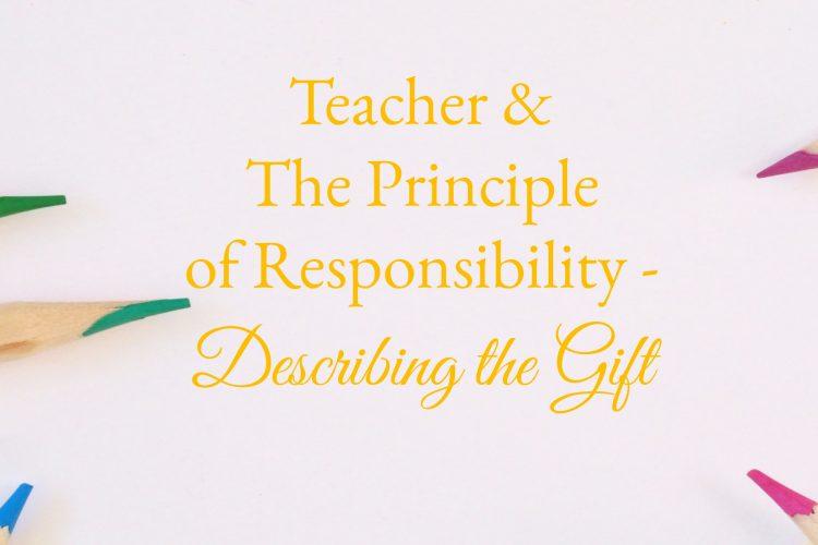 Teacher & The Principle of Responsibility - Describing the Gift
