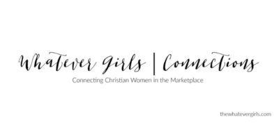 Whatever Girls Connections – Connecting Christian Women in the Marketplace